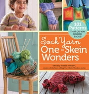Sock Yarn One-Skein Wonders - 101 Patterns That Go Way Beyond Socks! ebook by Judith Durant