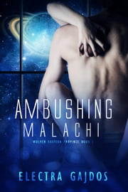 Ambushing Malachi - Wolvens, Eastern Province, #1 ebook by Electra Gajdos