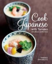 Cook Japanese with Tamako - Hearty Meals for the Whole Family ebook by Tamako Sakamoto