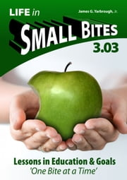 Life in Small Bites: 3.03 Education and Goals ebook by James Yarbrough Jr