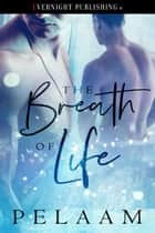 The Breath of Life ebook by Pelaam