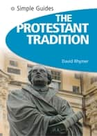 Protestant Tradition - Simple Guides ebook by David Rhymer