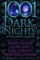 1001 Dark Nights: Bundle Seven ebooks by Shayla Black, Laura Kaye, Lara Adrian,...