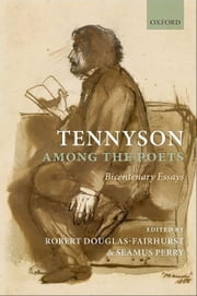 Tennyson Among the Poets : Bicentenary Essays ebook by  Robert Douglas-Fairhurst ; Seamus Perry