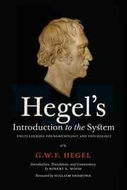 Hegel's Introduction to the System - Encyclopaedia Phenomenology and Psychology ebook by Georg Wilhelm Friedrich Hegel,Robert E. Wood