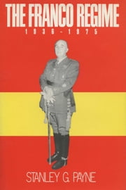 The Franco Regime, 1936-1975 ebook by Payne, Stanley G.