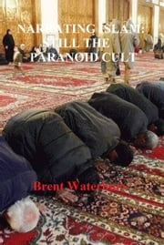 Narrating Islam: Still the Paranoid Cult ebook by Brent Waterbury
