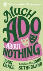 Incomplete Shakespeare: Much Ado About Nothing ebook by John Crace, John Sutherland