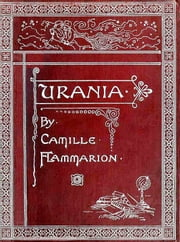 Urania [Illustrated] ebook by Camille Flammarion