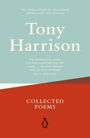 Collected Poems ebook by Tony Harrison