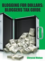 Blogging for Dollars: Bloggers Tax Guide ebook by Chrystal Mahan