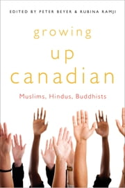 Growing Up Canadian - Muslims, Hindus, Buddhists ebook by Peter Beyer,Rubina Ramji