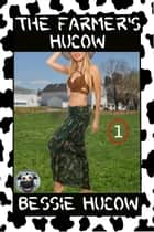 The Farmer's Hucow 1 (Hucow Lactation BDSM Age Gap Milking Breast Feeding Adult Nursing Age Difference XXX Erotica) ebook by Bessie Hucow