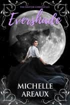 Evershade ebook by Michelle Areaux