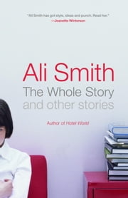 The Whole Story and Other Stories ebook by Ali Smith