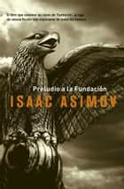 Preludio a la Fundación ebook by Isaac  Asimov