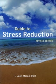 Guide to Stress Reduction, 2nd Ed. ebook by L. John Mason