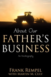 About our Father's Business: An Autobiography ebook by Rempel, Frank