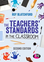 The Teachers' Standards in the Classroom ebook by Roy Blatchford