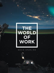 The World of Work ebook by David Spurling