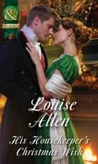 His Housekeeper's Christmas Wish (Mills & Boon Historical) (Lords of Disgrace, Book 1) ebook by Louise Allen