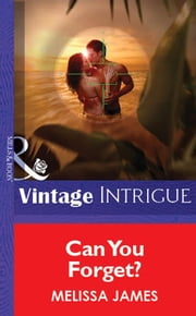 Can You Forget? (Mills & Boon Vintage Intrigue) ebook by Melissa James