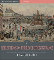 Reflections on the Revolution in France (Illustrated Edition) ebook by Edmund Burke