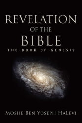 Revelation of the Bible - The Book of Genesis ebook by Moshe Ben Yoseph HaLevi