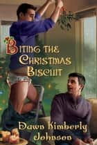 Biting the Christmas Biscuit ebook by Dawn Kimberly Johnson