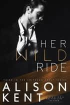 Her Wild Ride - Smithson Group, #3 ebook by Alison Kent