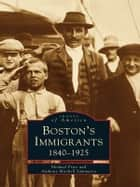 Boston's Immigrants - 1840-1925 ebook by Michael Price, Anthony Mitchell Sammarco
