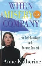 When Misery is Company ebook by Anne Katherine, M.A.