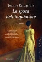 La sposa dell'inquisitore ebook by Jeanne Kalogridis,Adria Tissoni