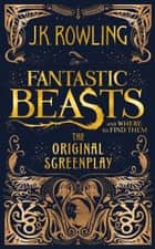 Fantastic Beasts and Where to Find Them: The Original Screenplay eBook par J.K. Rowling