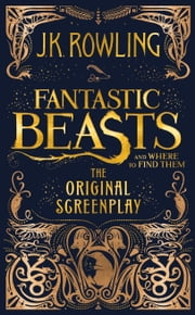 Fantastic Beasts and Where to Find Them: The Original Screenplay ebook by Kobo.Web.Store.Products.Fields.ContributorFieldViewModel