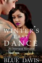 Interracial Romance: Winter's Last Dance ebook by Blue Davis