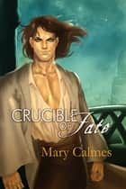 Crucible of Fate ebook by Mary Calmes