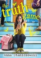 The Truth Game ebook by Anna Staniszewski