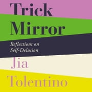 Trick Mirror: Reflections on Self-Delusion audiobook by Jia Tolentino