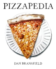 Pizzapedia - An Illustrated Guide to Everyone's Favorite Food ebook by Dan Bransfield