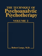 Technique of Psychoanalytic Psychotherapy Vol. II - Responses to Interventions: Patient-Therapist Relationship: Phases of Psychotherapy (Tech Psychoan Psychother) ebook by Robert J. Langs