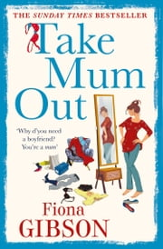 Take Mum Out ebook by Fiona Gibson