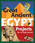 Great Ancient Egypt Projects - You Can Build Yourself ebook by Carmella Van Vleet