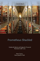 Prometheus Shackled: Goldsmith Banks and England's Financial Revolution after 1700 ebook by Peter Temin,Hans-Joachim Voth