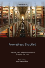 Prometheus Shackled - Goldsmith Banks and England's Financial Revolution after 1700 ebook by Peter Temin,Hans-Joachim Voth