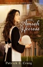 The Amish Heiress - The Paradise Chronicles ebook by Patrick E. Craig