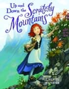 Up and Down the Scratchy Mountains ebook by Laurel Snyder,Greg Call