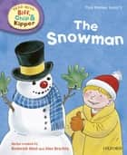 The Snowman (Read with Biff, Chip and Kipper Level 2) ebook by Roderick Hunt, Alex Brychta