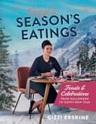Gizzi's Season's Eatings - Feasts & Celebrations from Halloween to Happy New Year ebook by Gizzi Erskine