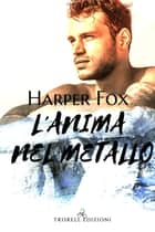 L'anima nel metallo ebook by Harper Fox
